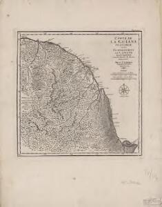 Carte de la Guïane Françoise ou de Gouvernement de Caïenne : depuis le Cap de Nord, jusqu'a la Rivière de Maroni iclusivement