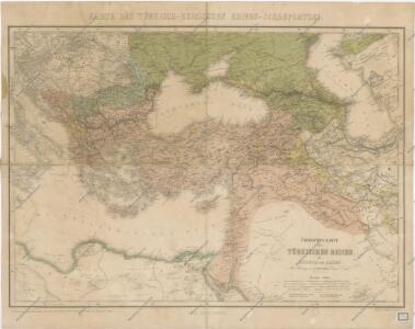 Übersichts - Karte des Türkischen Reichs in Europa und Asien